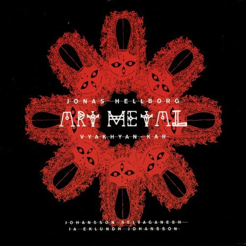 Art Metal, Jonas Hellborg, Mattias IA Eklundh, V. Selvaganesh, Jens Johansson & Anders Johansson
