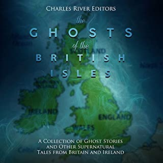 The Ghosts of the British Isles: A Collection of Ghost Stories and Other Supernatural Tales from Britain and Ireland audiobook cover art