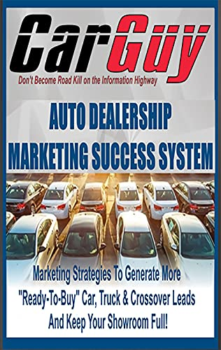 Automotive Dealership Marketing Success System: Marketing Strategies To Generate More 'Ready-To-Buy' Car, Truck & Crossover Leads And Keep Your Showroom Full! (English Edition)