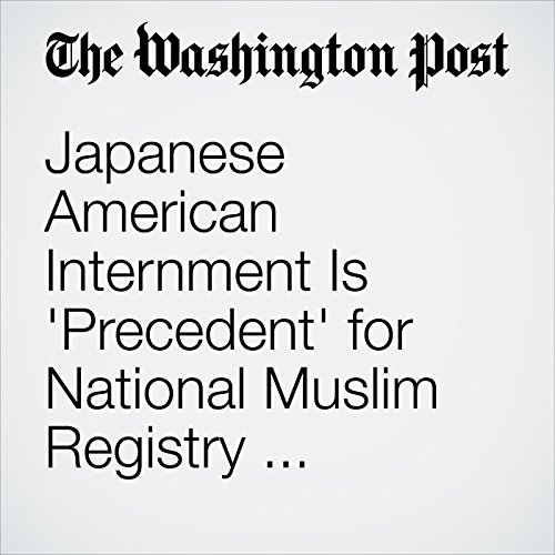 Japanese American Internment Is 'Precedent' for National Muslim Registry, Prominent Trump Backer Says audiobook cover art