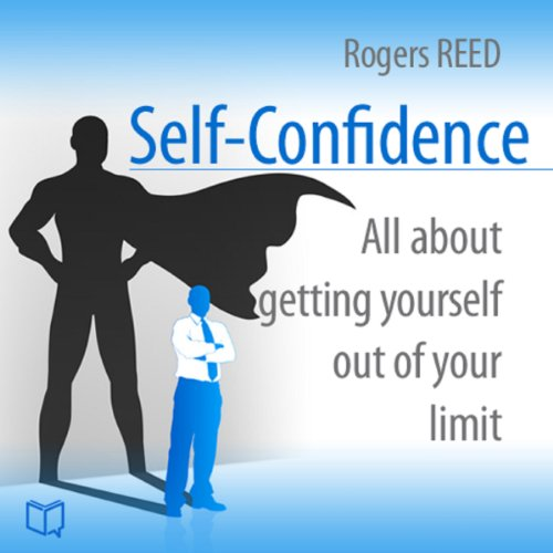 Self-Confidence. All About Getting Yourself Out of Your Limit Audiobook By Rogers Reed cover art