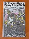 Das goldene Kalb oder die Jagd nach der Million : Roman. Ilja Ilf ; Jewgeni Petrow. [Aus d. Russ. von Thomas Reschke]