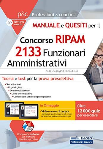 Concorso 2133 Funzionari Amministrativi Ripam (P&C 13.17) – Manuale E Quesiti (Non Commentati) A Risposta multipla per La Preselettiva E Videocorso Logica