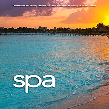 Spa: Ocean Waves and Relaxing Music For Spa Music, Massage Music, Healing Music and Wellness