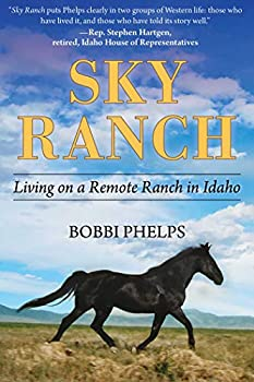 Sky Ranch  Living on a Remote Ranch in Idaho