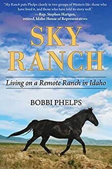 Sky Ranch: Living on a Remote Ranch in Idaho by [Bobbi Phelps  Wolverton]