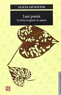 Leer Poesía. Lo Leve, Lo Grave, Lo Opaco par Genovese Alicia