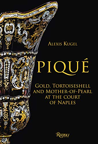 Piqué: Gold, Tortoiseshell and Mother-of-Pearl at the Court of Naples