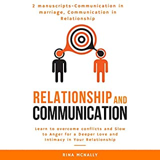 Relationship Communication: 2 Manuscripts      Communication in Marriage, Communication in Relationship: Learn to Overcome Conflicts and Slow to Anger for a Deeper Love and Intimacy in Your Relationship              By:                                                                                                                                 Rina Mcnally                               Narrated by:                                                                                                                                 Janelle Bigham                      Length: 3 hrs and 15 mins     52 ratings     Overall 4.7