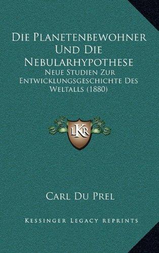 Die Planetenbewohner Und Die Nebularhypothese: Neue Studien Zur Entwicklungsgeschichte Des Weltalls (1880)