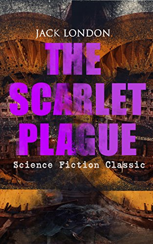 THE SCARLET PLAGUE (Science Fiction Classic): Post-Apocalyptic Adventure Novel by [Jack London]