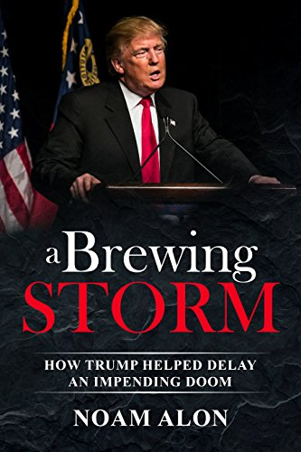 A Brewing Storm: How Trump helped delay an impending doom (English Edition)