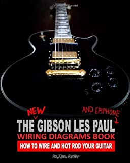 The New Gibson Les Paul And Epiphone Wiring Diagrams Book How To Wire And Hot Rod Your Guitar