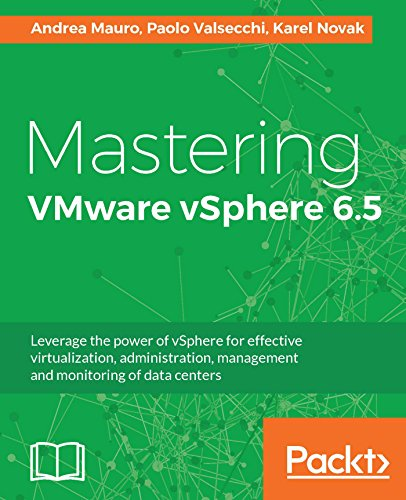 Mastering VMware vSphere 6.5: Leverage the power of vSphere for effective virtualization, administration, management and monitoring of data centers (English Edition)