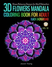 3D Flowers mandala coloring book for adult black background: Stress Relieving Designs for Adults Relaxation (Mandala Designs and Patterns Coloring Books for Adults)