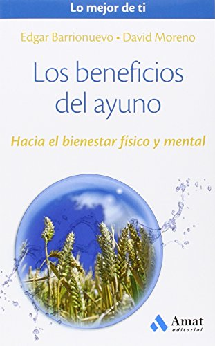 Los beneficios del ayuno: Hacia el bienestar físico y mental (Lo mejor de ti)