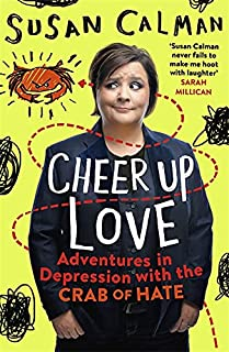 Calman, S: Cheer Up Love: Adventures in depression with the Crab of Hate