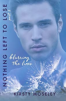 Blurring the Lines: (Nothing Left to Lose, Part 2) (Guarded Hearts) by [Kirsty Moseley]