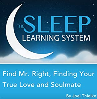Find Mr. Right, Attract Your True Love and Soulmate with Hypnosis, Meditation, Relaxation, and Affirmations (The Sleep Learning System) audiobook cover art