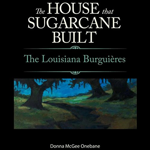 The House That Sugarcane Built: The Lousiana Burguieres audiobook cover art