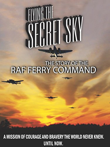 Flying the Secret Sky: The Story of the RAF Ferry Command