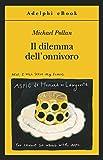 Il dilemma dell'onnivoro (Gli Adelphi Vol. 431)...