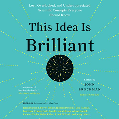 This Idea Is Brilliant     Lost, Overlooked, and Underappreciated Scientific Concepts Everyone Should Know              Written by:                                                                                                                                 John Brockman                               Narrated by:                                                                                                                                 Cassandra Campbell,                                                                                        Charles Constant                      Length: 16 hrs and 11 mins     3 ratings     Overall 5.0