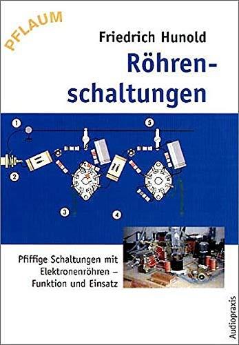 Röhrenschaltungen: Pfiffige Schaltungen für Elektronenröhren, Funktion und Einsatz (Medien und Freizeit)