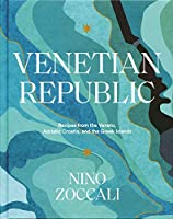 Venetian Republic: Recipes from the Veneto, Adriatic Croatia, and the Greek Islands