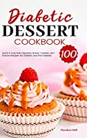 Diabetic Dessert Cookbook: 100 Quick & Easy Keto Desserts, Bread, Cookies, and Snacks Recipes for Diabetic and Pre-Diabetic