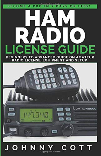Ham Radio License Guide: Beginners To Advanced Guide On Amateur Radio License, Equipment and Setup (Become a Pro in 7 Days or Less)