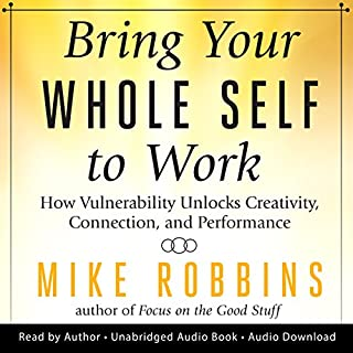 Bring Your Whole Self to Work     How Vulnerability Unlocks Creativity, Connection, and Performance              Written by:                                                                                                                                 Mike Robbins                               Narrated by:                                                                                                                                 Mike Robbins                      Length: 5 hrs and 34 mins     Not rated yet     Overall 0.0