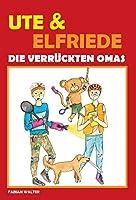 Ute & Elfriede: Die verrueckten Omas