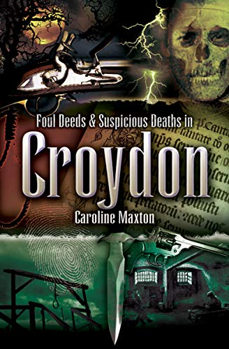 Foul Deeds and Suspicious Deaths in Croydon