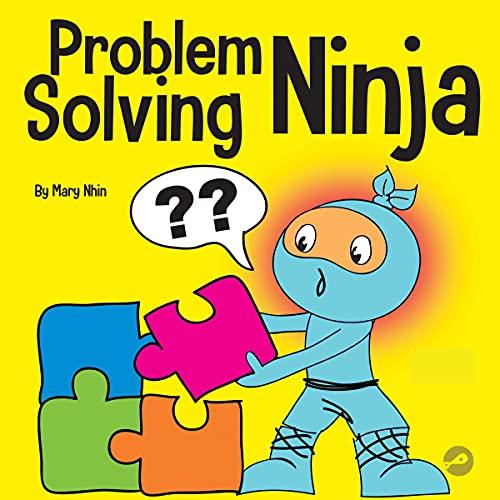 Problem Solving Ninja: STEM Book for Kids About Becoming a Problem Solver (Ninja Life Hacks, Book 53)