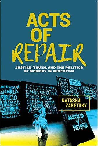 Acts of Repair: Justice, Truth, and the Politics of Memory in Argentina (Genocide, Political Violence, Human Righ) (English Edition)