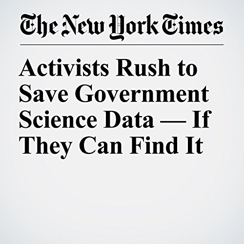 Activists Rush to Save Government Science Data — If They Can Find It audiobook cover art