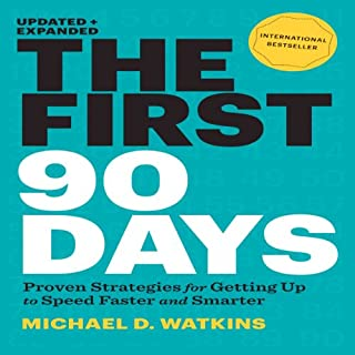 The First 90 Days, Updated and Expanded     Proven Strategies for Getting Up to Speed Faster and Smarter              Written by:                                                                                                                                 Michael Watkins                               Narrated by:                                                                                                                                 Grover Gardner                      Length: 6 hrs and 58 mins     28 ratings     Overall 4.5