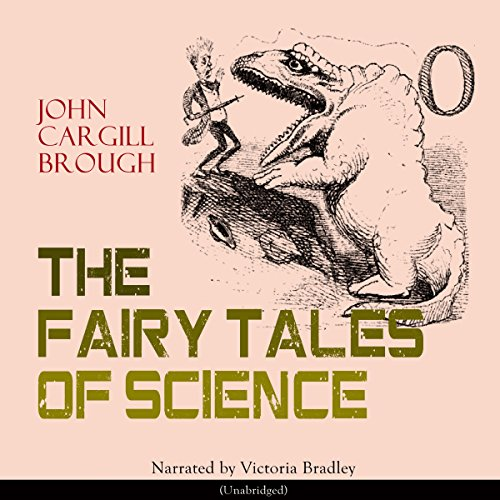 The Fairy Tales of Science                   By:                                                                                                                                 John Cargill Brough                               Narrated by:                                                                                                                                 Victoria Bradley                      Length: 8 hrs and 6 mins     Not rated yet     Overall 0.0