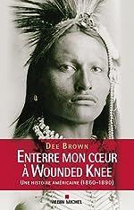 Enterre mon cœur à Wounded Knee - Une histoire américaine (1860-1890) de Dee Brown