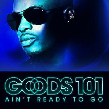 Ain't Ready to Go