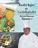 Recetas Bajas en Carbohidratos Del chef Raymond Volumen 5: fáciles y rápidas para mantener una dieta ideal para su salud