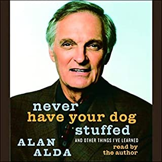 Never Have Your Dog Stuffed     And Other Things I've Learned              By:                                                                                                                                 Alan Alda                               Narrated by:                                                                                                                                 Alan Alda                      Length: 4 hrs and 34 mins     21 ratings     Overall 4.7