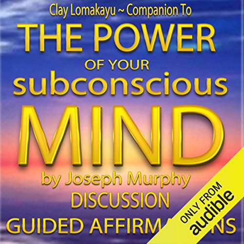 Companion To: The Power of Your Subconscious Mind by Joseph Murphy: Discussion & Guided Affirmations cover art