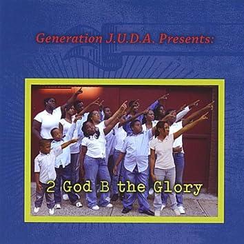 Gerenation J.U.D.A Presents- 2 God B The Glory