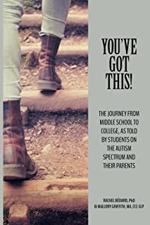 You've Got This!: The Journey from Middle School to College, as told by Students on the Autism Spectrum and Their Parents ...