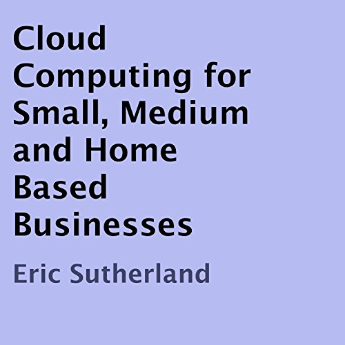 Cloud Computing for Small, Medium and Home Based Businesses audiobook cover art