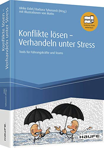 Konflikte lösen - Verhandeln unter Stress: Tools für Führungskräfte und Teams: Tools fr Fhrungskrfte und Teams (Haufe Fachbuch)