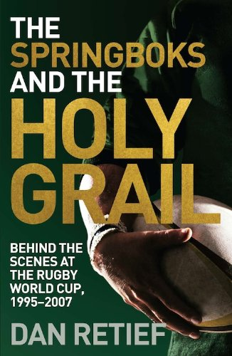 The Springboks and the Holy Grail: Behind the scenes at the Rugby World Cup, 1995-227 (English Edition)