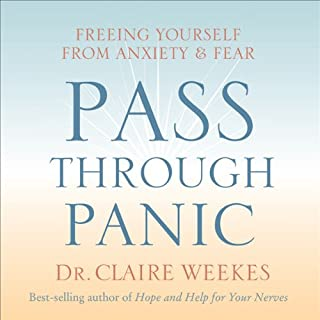 Pass Through Panic     Freeing Yourself From Anxiety and Fear              By:                                                                                                                                 Dr. Claire Weekes                               Narrated by:                                                                                                                                 Dr. Claire Weekes                      Length: 1 hr and 55 mins     287 ratings     Overall 4.3
